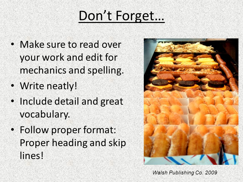 Don't Forget… Make sure to read over your work and edit for mechanics and spelling. Write neatly! Include detail and great vocabulary.