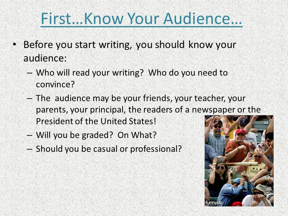 First…Know Your Audience…