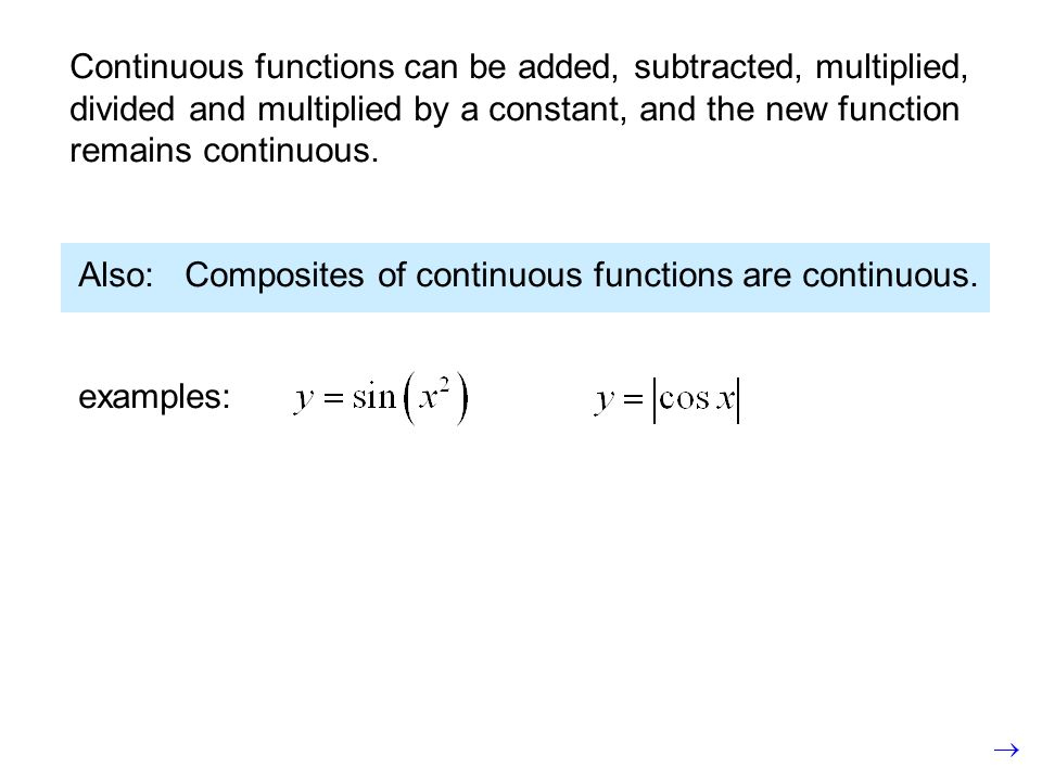 Continuous functions can be added, subtracted, multiplied, divided and multiplied by a constant, and the new function remains continuous.