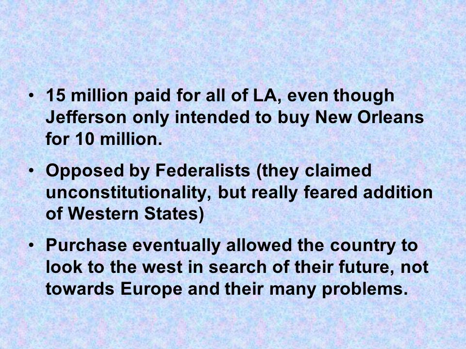 15 million paid for all of LA, even though Jefferson only intended to buy New Orleans for 10 million.
