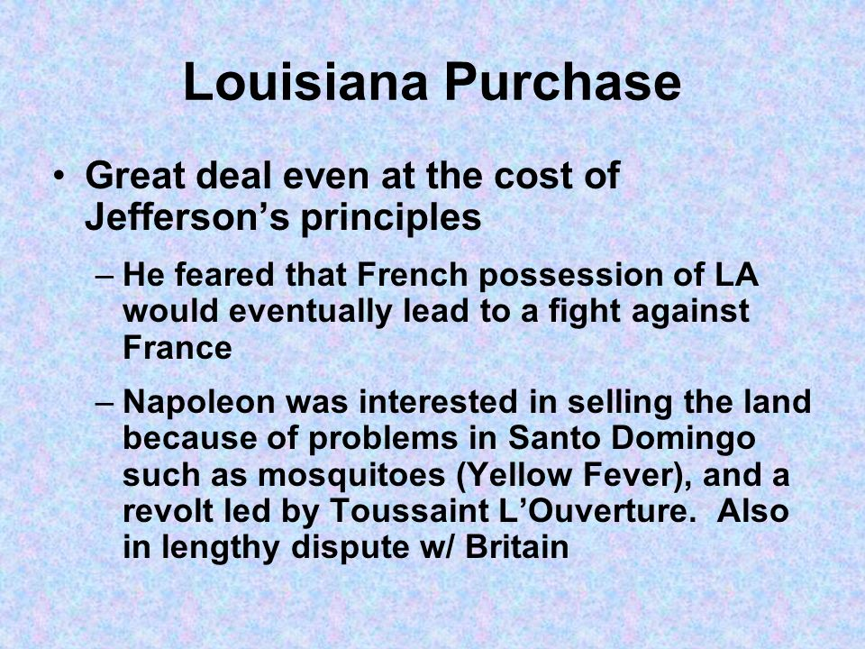 Louisiana Purchase Great deal even at the cost of Jefferson's principles.