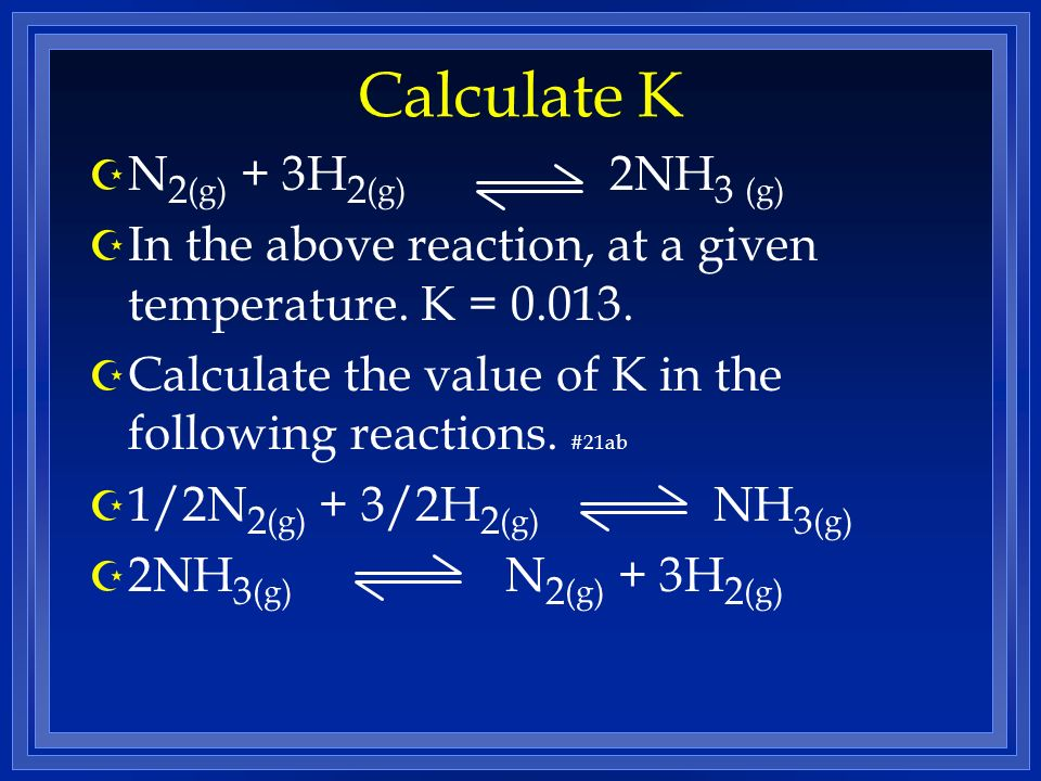 Calculate K N2(g) + 3H2(g) 2NH3 (g)