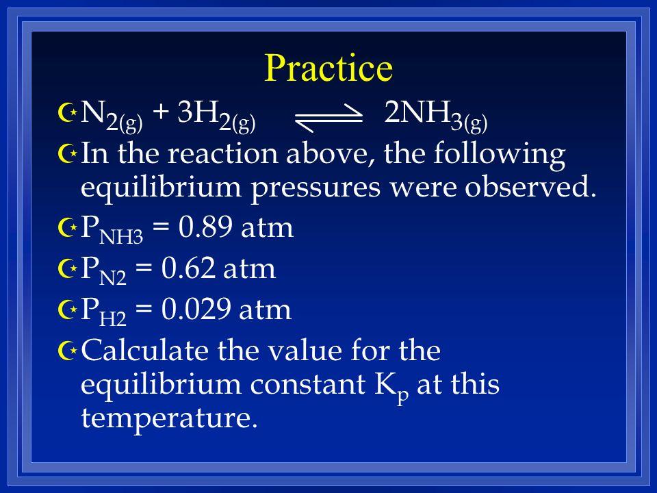 Practice N2(g) + 3H2(g) 2NH3(g)