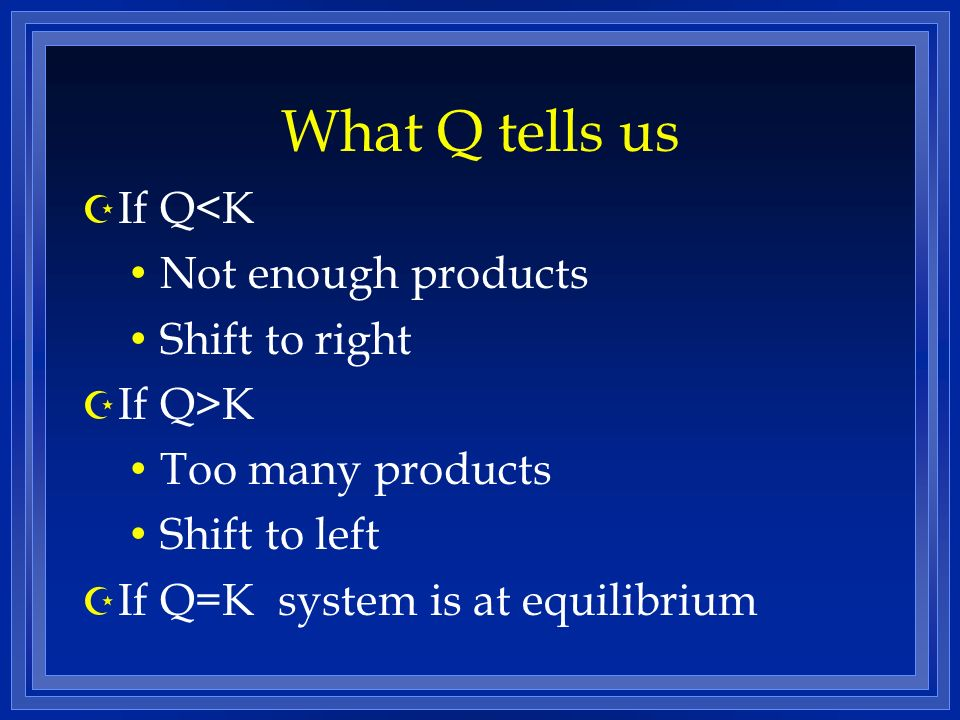 What Q tells us If Q<K Not enough products Shift to right If Q>K