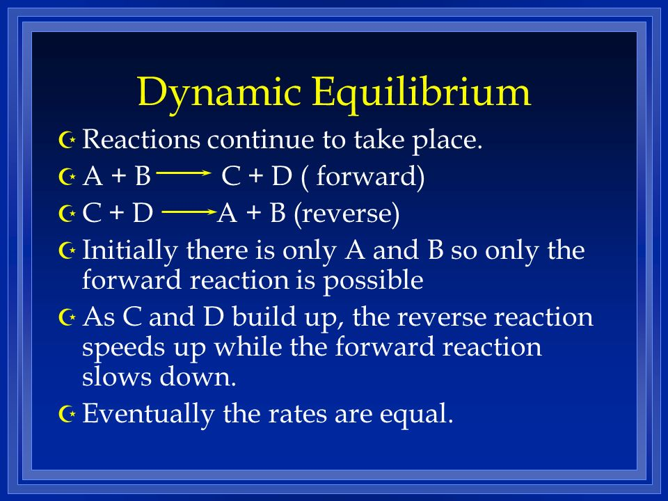 Dynamic Equilibrium Reactions continue to take place.