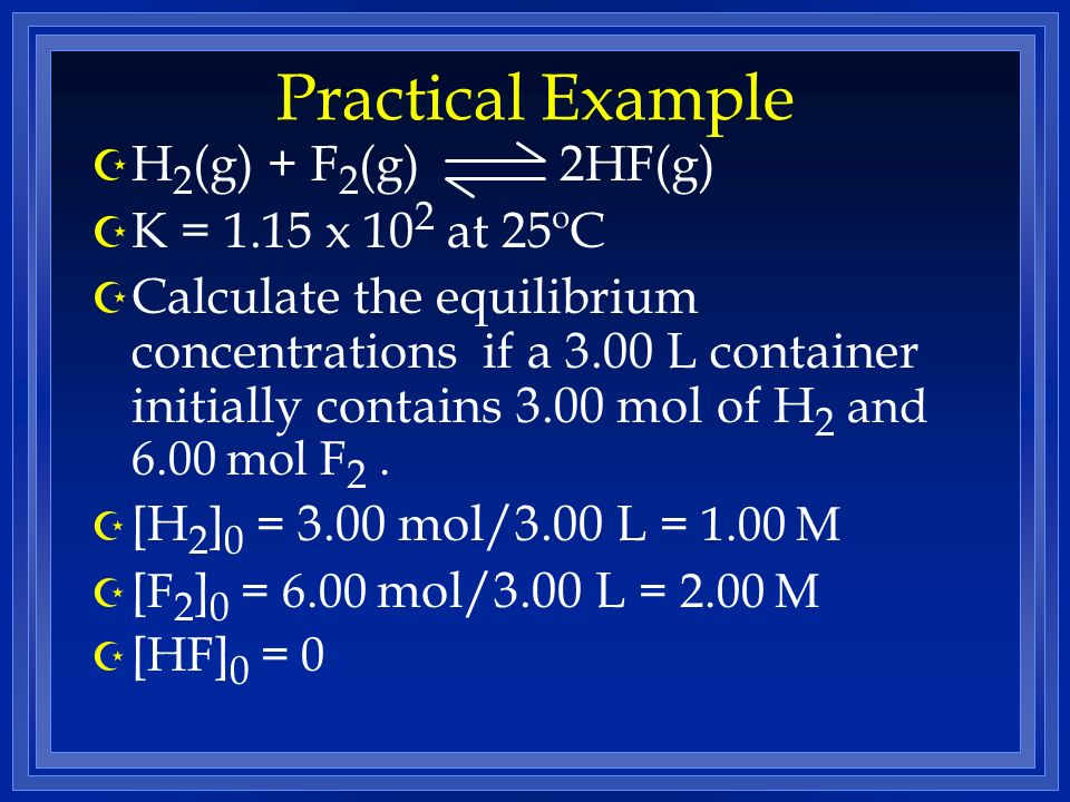 Practical Example H2(g) + F2(g) 2HF(g) K = 1.15 x 102 at 25ºC