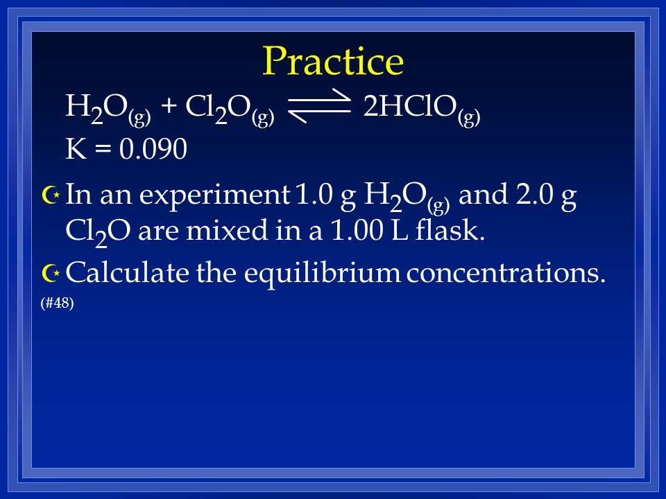 Practice H2O(g) + Cl2O(g) 2HClO(g) K = 0.090