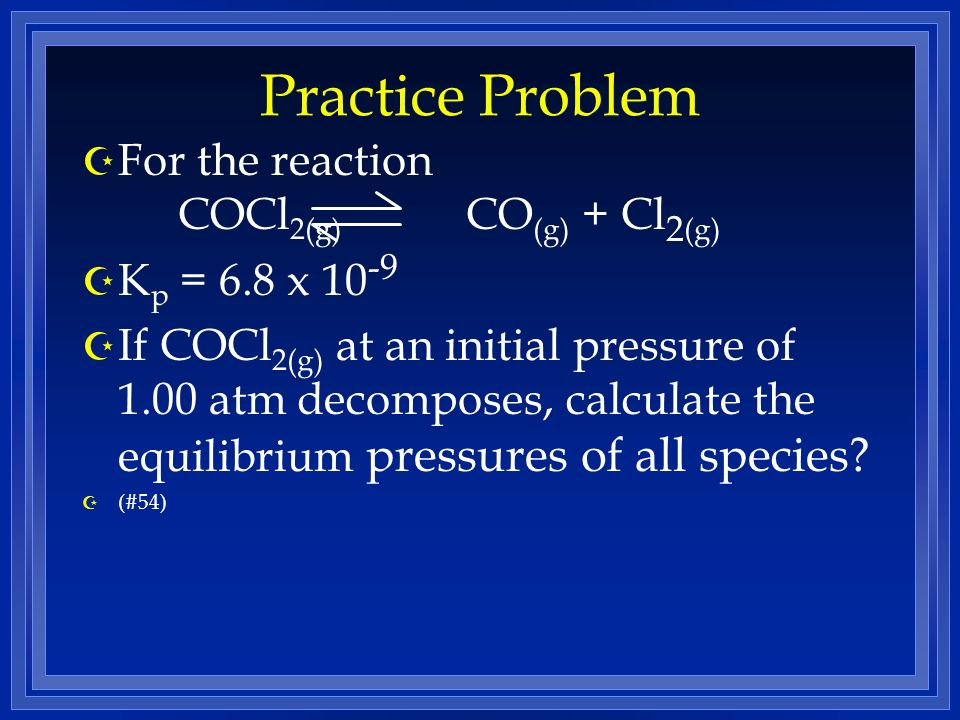 Practice Problem For the reaction COCl2(g) CO(g) + Cl2(g)