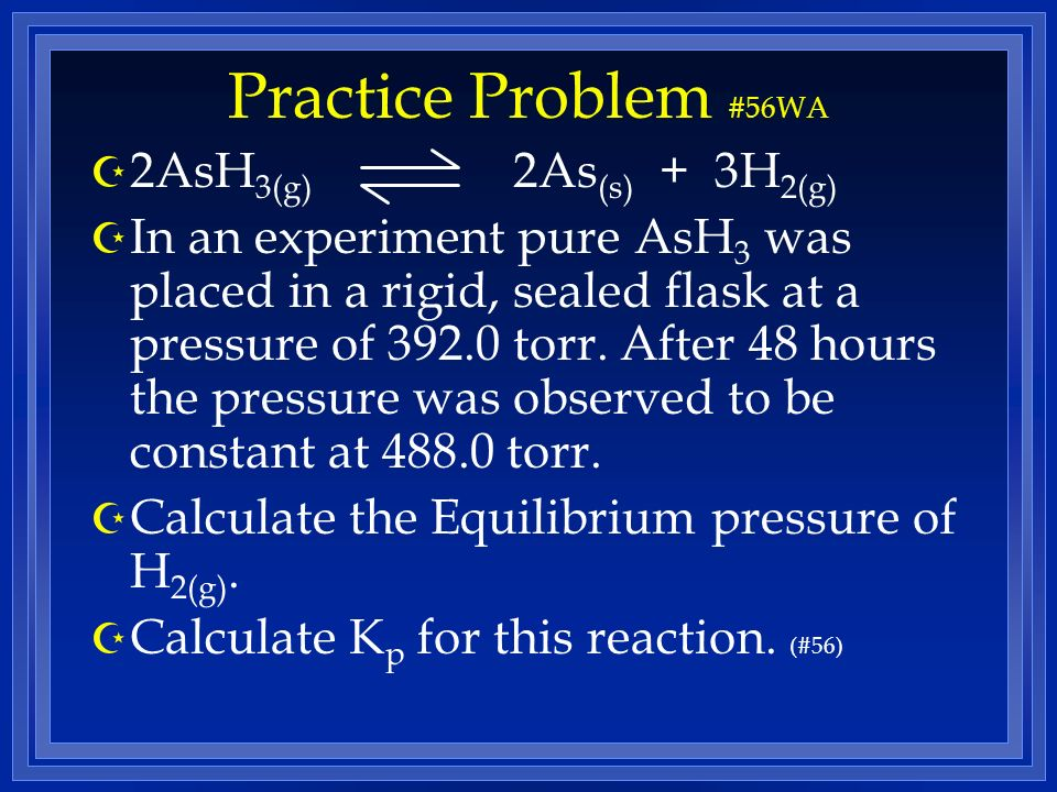 Practice Problem #56WA 2AsH3(g) 2As(s) + 3H2(g)
