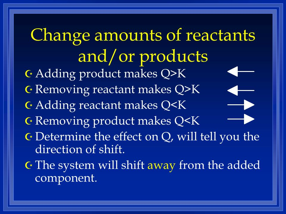 Change amounts of reactants and/or products