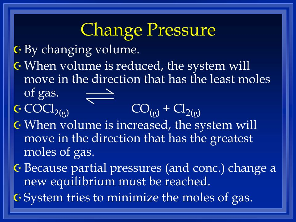 Change Pressure By changing volume.