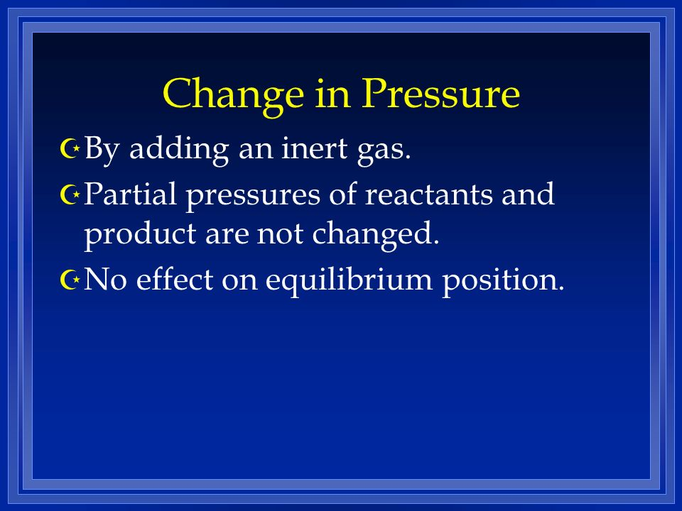 Change in Pressure By adding an inert gas.