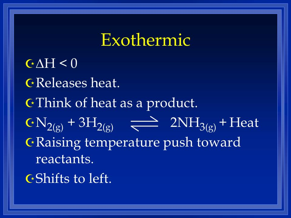 Exothermic H < 0 Releases heat. Think of heat as a product.