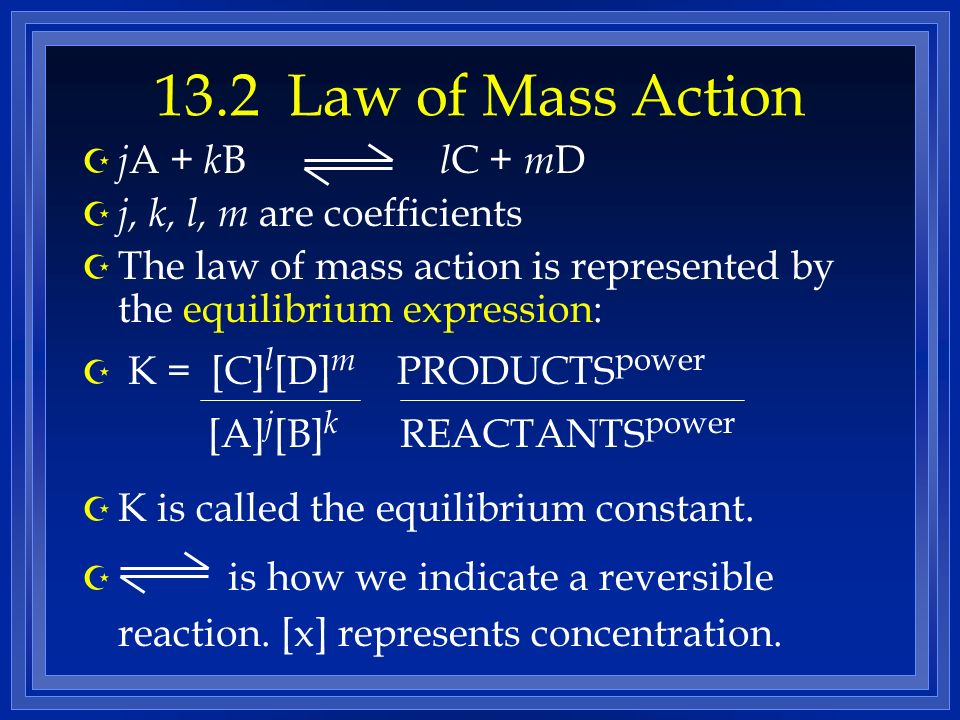 13.2 Law of Mass Action jA + kB lC + mD j, k, l, m are coefficients