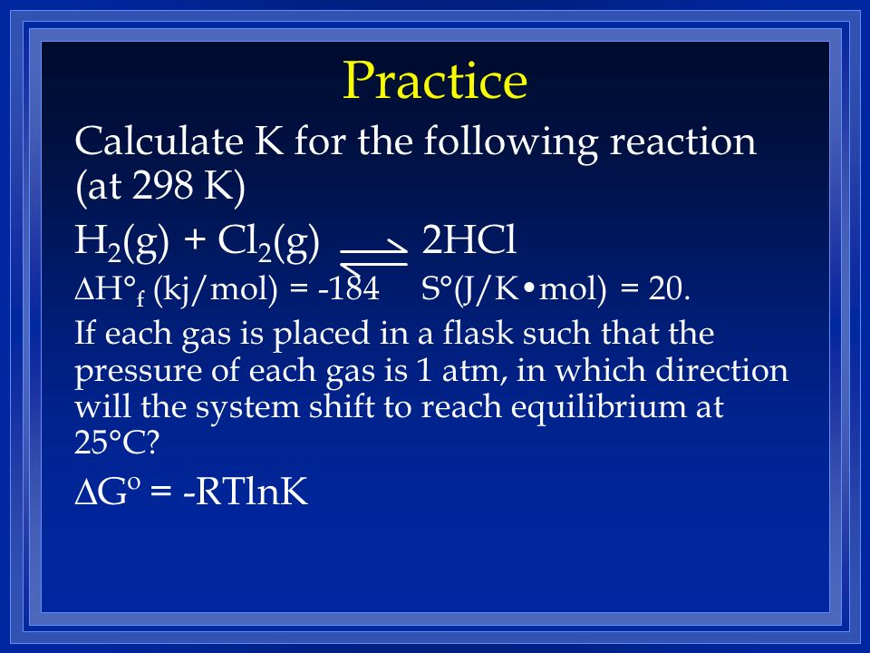 Practice Calculate K for the following reaction (at 298 K)