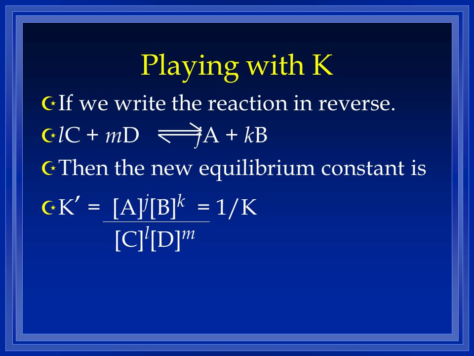 Playing with K If we write the reaction in reverse. lC + mD jA + kB