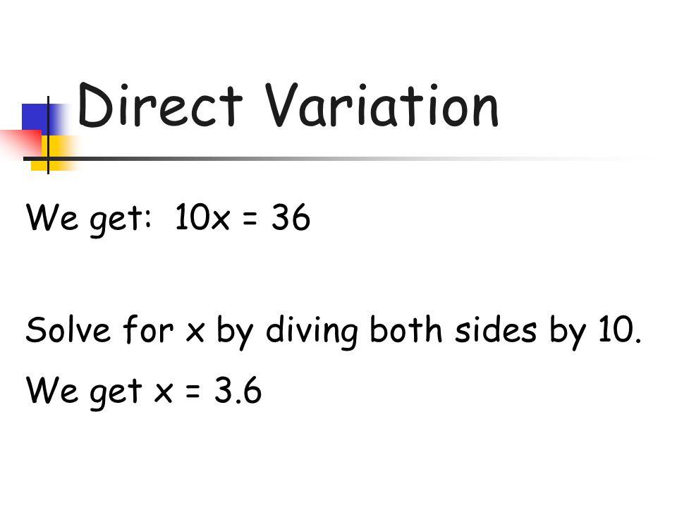 Direct Variation We get: 10x = 36