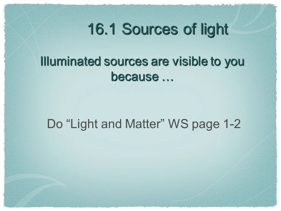 Illuminated sources are visible to you because …