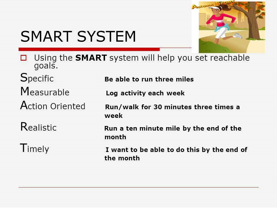 SMART SYSTEM Specific Be able to run three miles