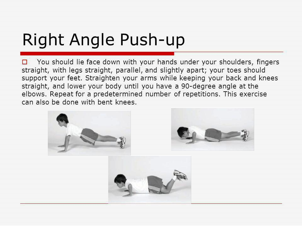 Right Angle Push-up You should lie face down with your hands under your shoulders, fingers.