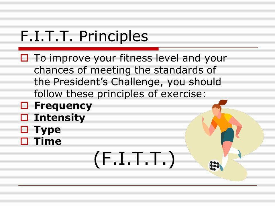 F.I.T.T. Principles To improve your fitness level and your