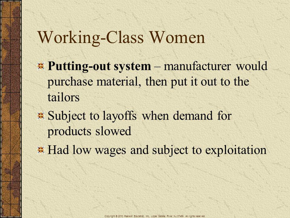 Working-Class Women Putting-out system – manufacturer would purchase material, then put it out to the tailors.
