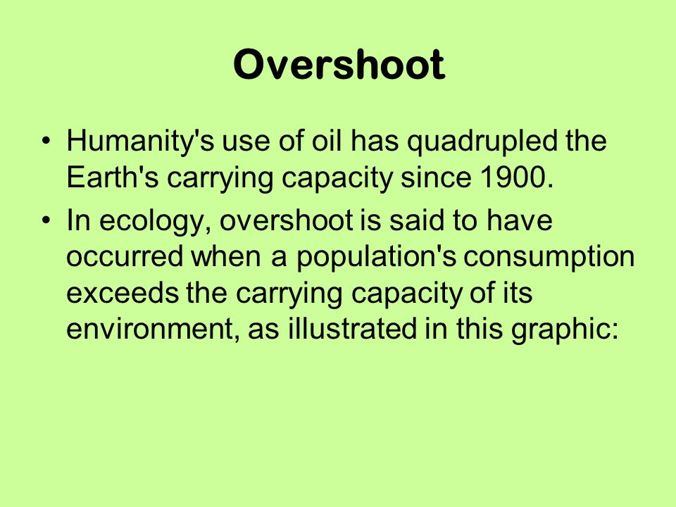 Overshoot Humanity s use of oil has quadrupled the Earth s carrying capacity since 1900.