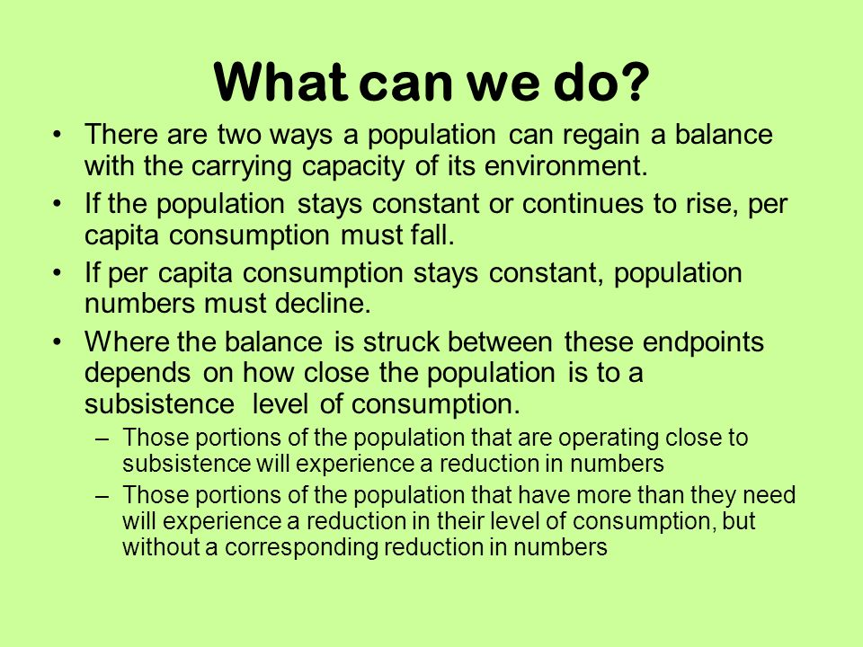 What can we do There are two ways a population can regain a balance with the carrying capacity of its environment.
