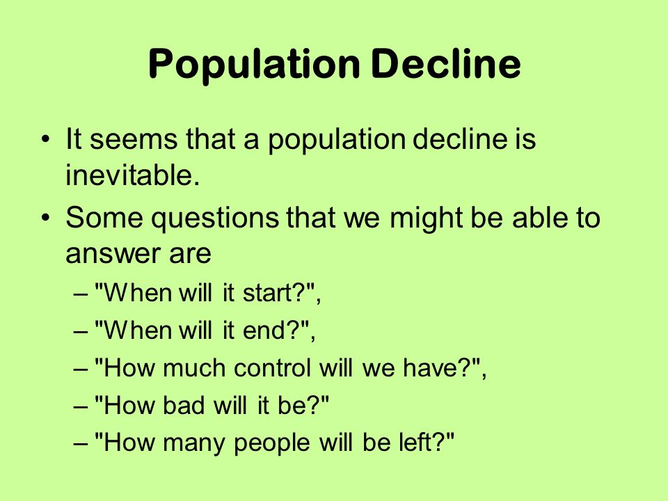 Population Decline It seems that a population decline is inevitable.