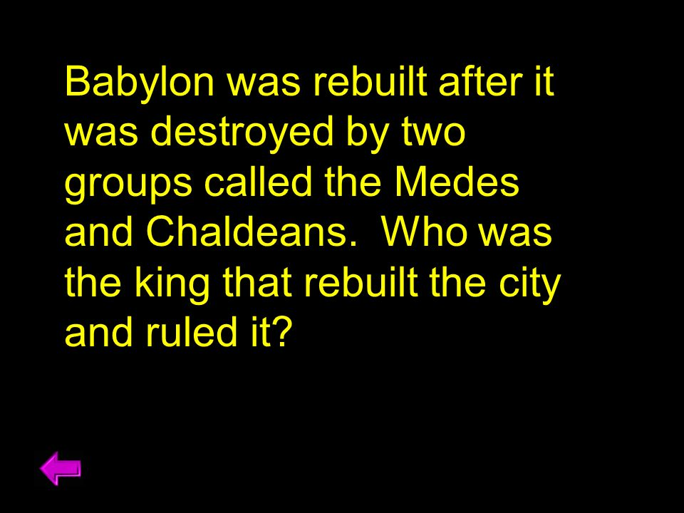Babylon was rebuilt after it was destroyed by two groups called the Medes and Chaldeans.