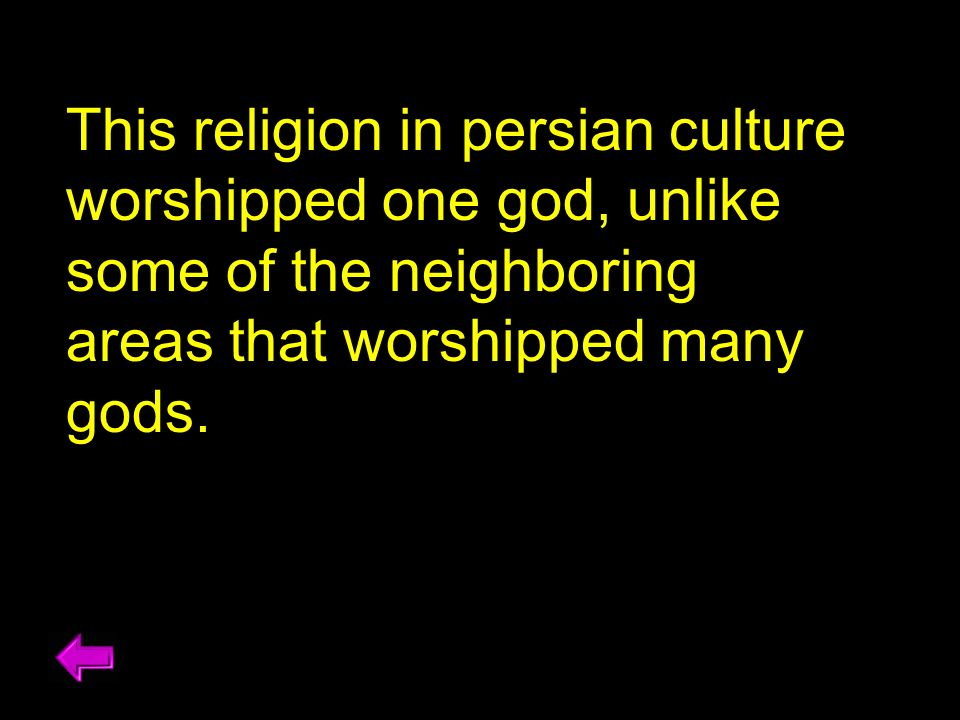 This religion in persian culture worshipped one god, unlike some of the neighboring areas that worshipped many gods.