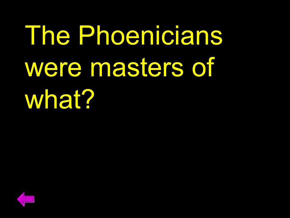 The Phoenicians were masters of what
