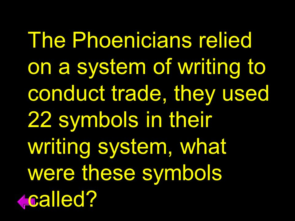 The Phoenicians relied on a system of writing to conduct trade, they used 22 symbols in their writing system, what were these symbols called