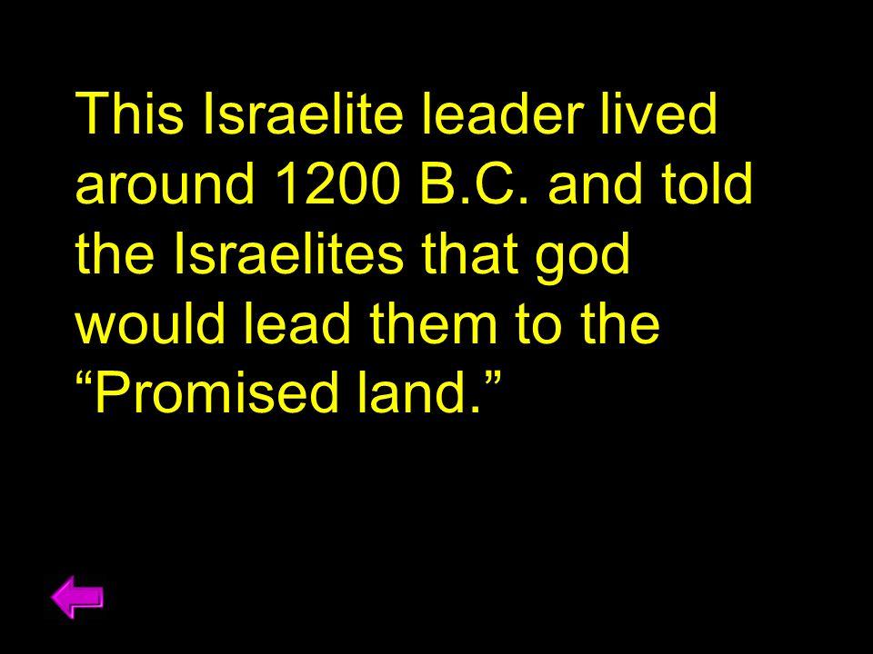 This Israelite leader lived around 1200 B. C