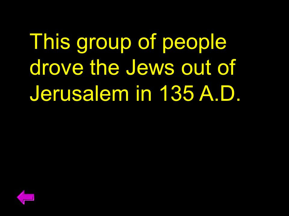 This group of people drove the Jews out of Jerusalem in 135 A.D.
