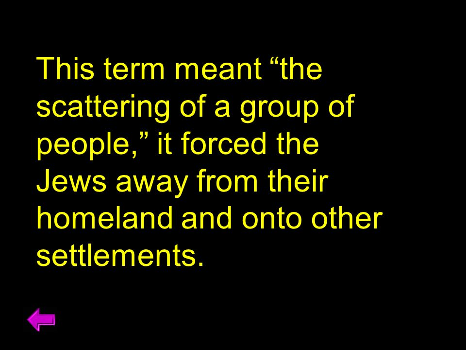 This term meant the scattering of a group of people, it forced the Jews away from their homeland and onto other settlements.