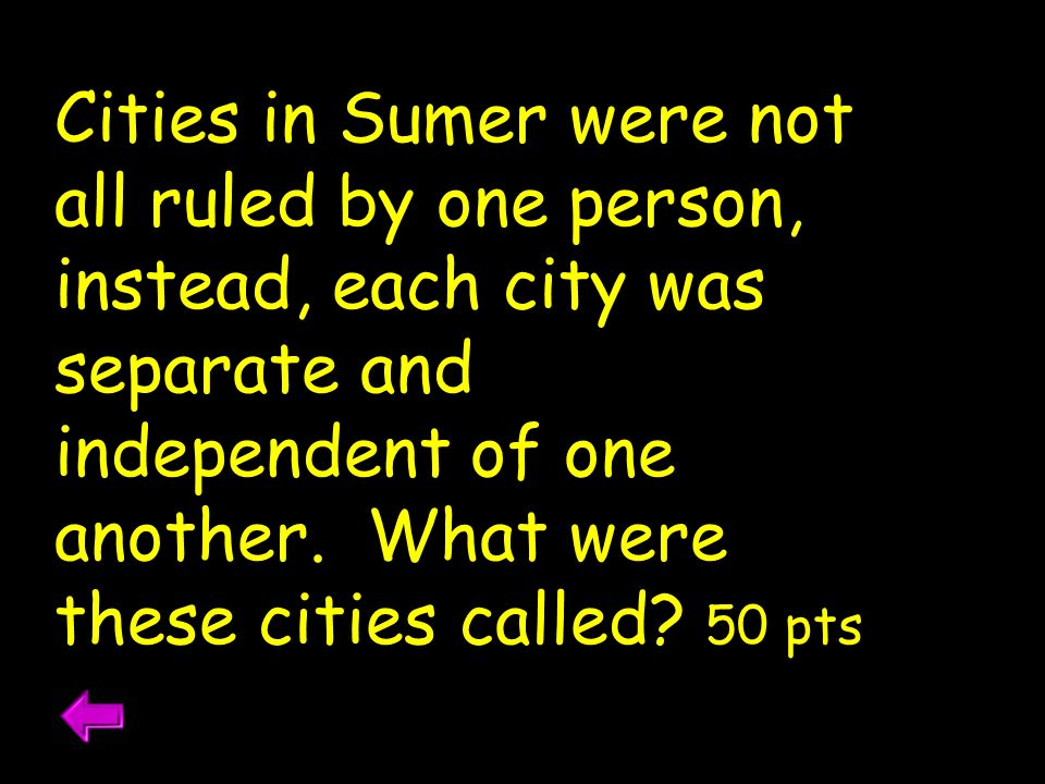 Cities in Sumer were not all ruled by one person, instead, each city was separate and independent of one another.