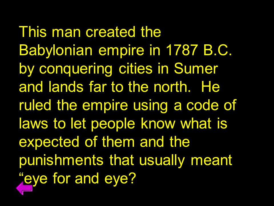 This man created the Babylonian empire in 1787 B. C