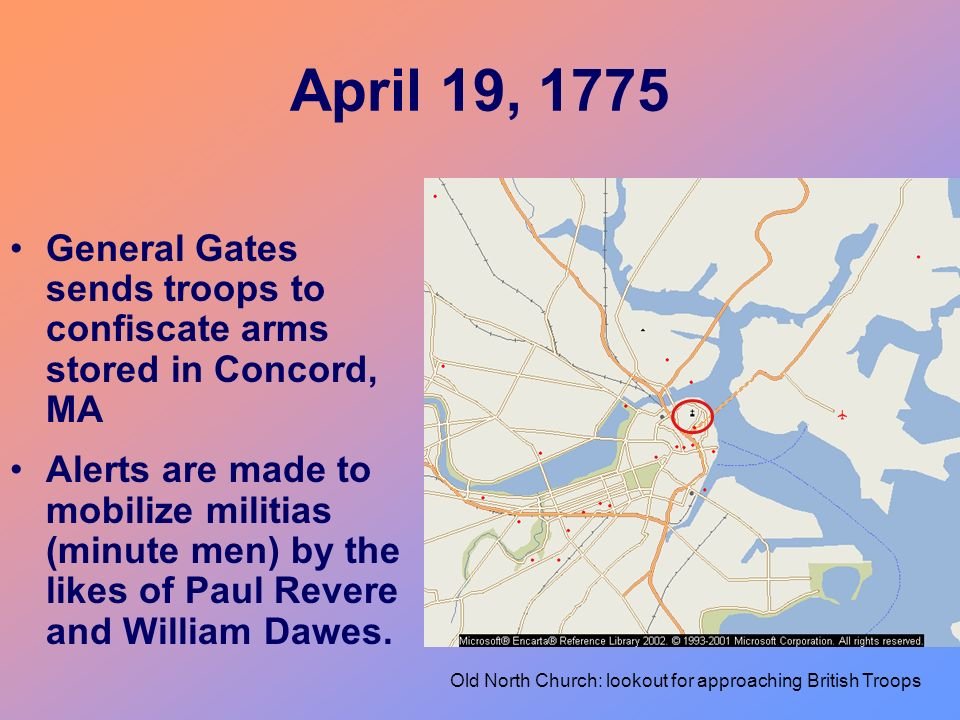 April 19, 1775 General Gates sends troops to confiscate arms stored in Concord, MA.