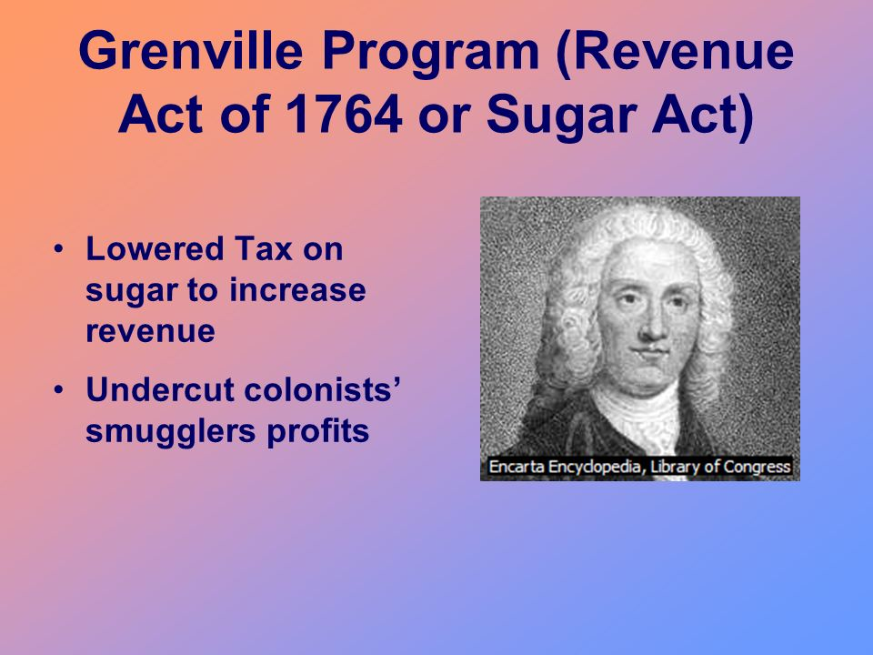 Grenville Program (Revenue Act of 1764 or Sugar Act)