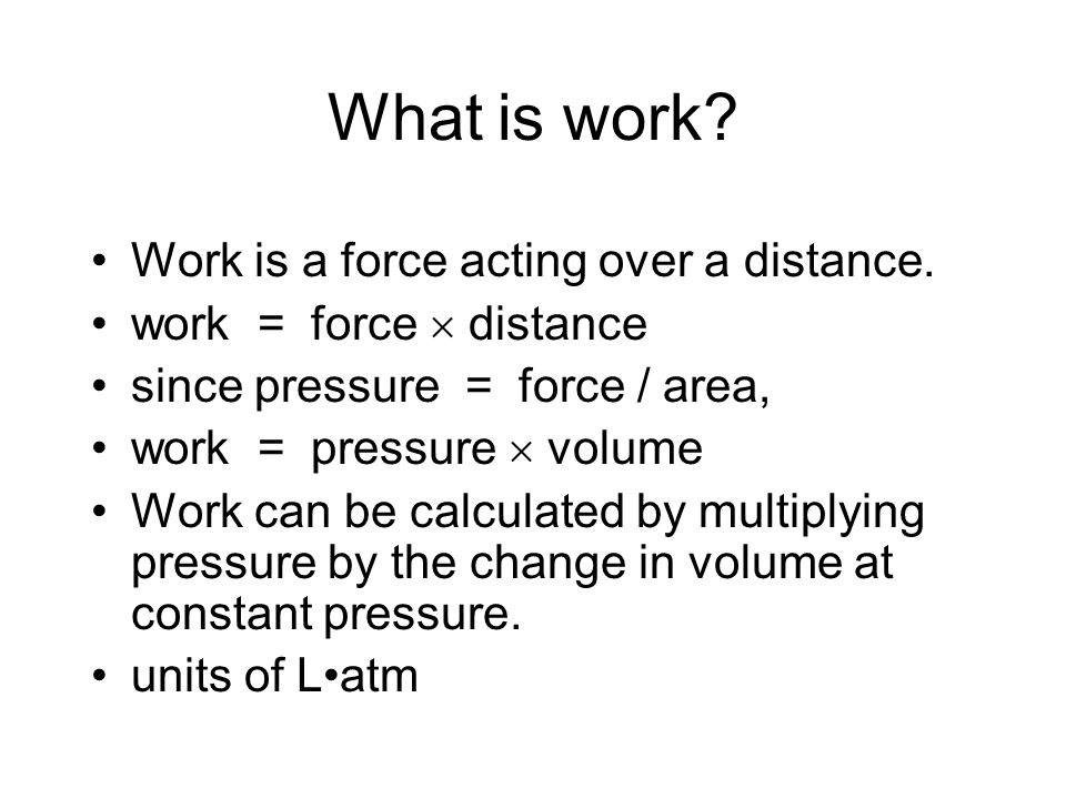 What is work Work is a force acting over a distance.