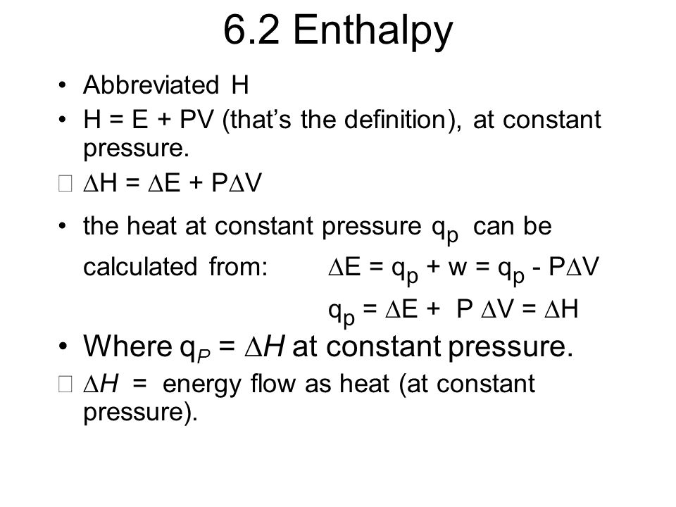 6.2 Enthalpy Where qP = H at constant pressure. Abbreviated H