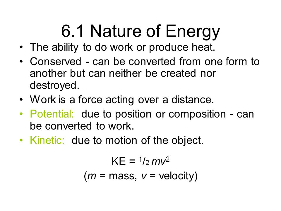 6.1 Nature of Energy The ability to do work or produce heat.