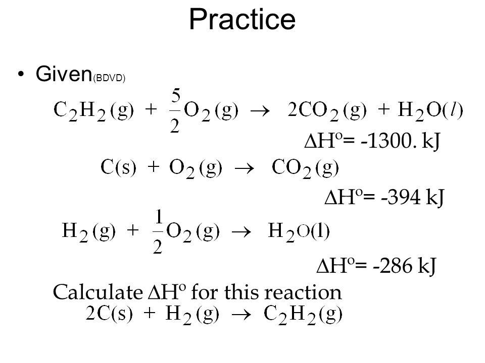 Practice Given(BDVD) DHº= -1300. kJ DHº= -394 kJ DHº= -286 kJ