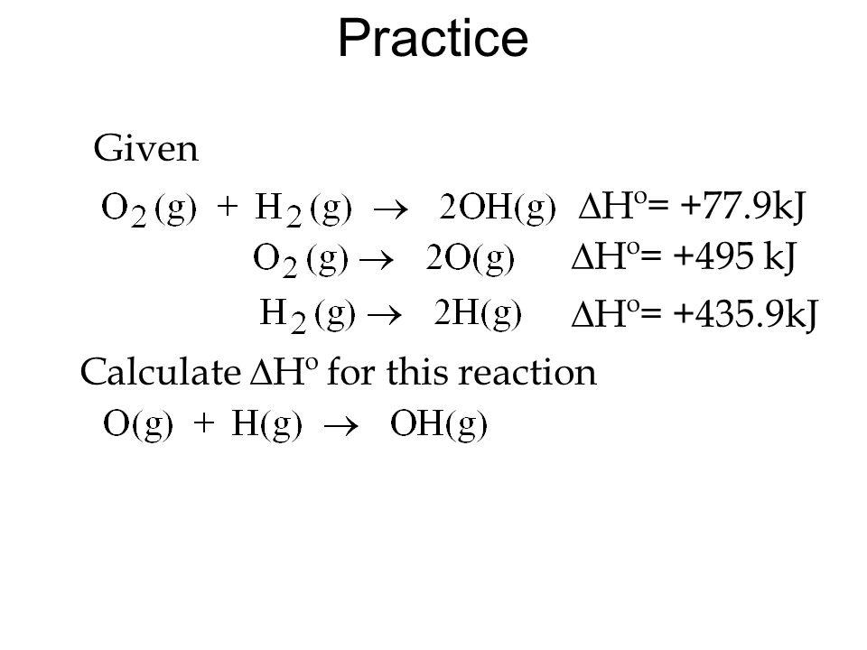Practice Given DHº= +77.9kJ DHº= +495 kJ DHº= +435.9kJ