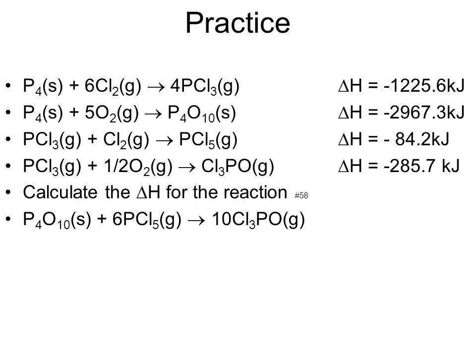 Practice P4(s) + 6Cl2(g)  4PCl3(g) H = -1225.6kJ