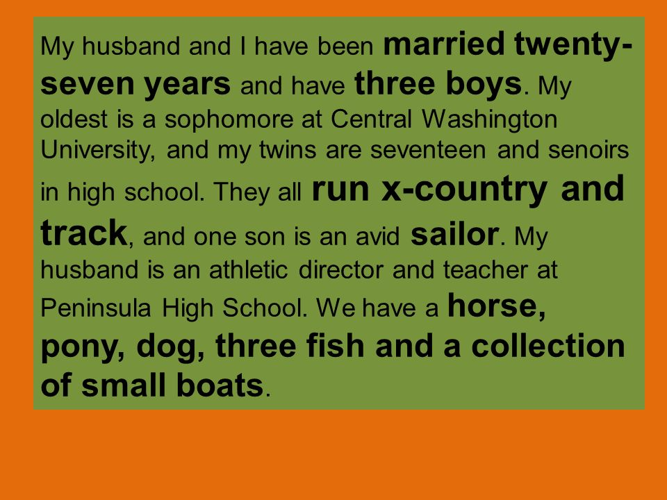 My husband and I have been married twenty-seven years and have three boys.