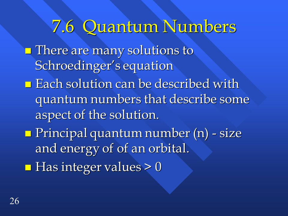 7.6 Quantum Numbers There are many solutions to Schroedinger's equation.
