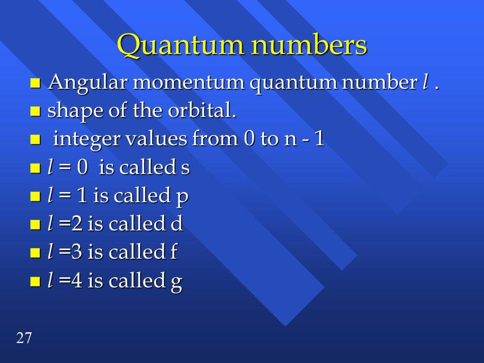 Quantum numbers Angular momentum quantum number l .
