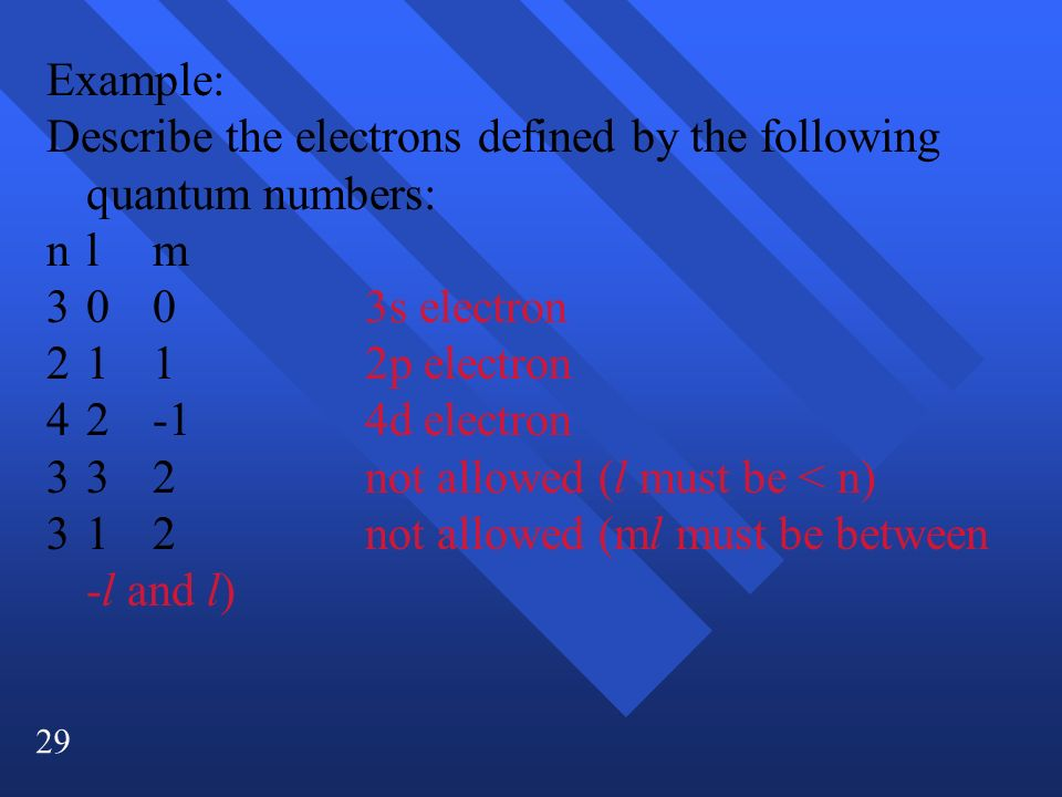 Example: Describe the electrons defined by the following quantum numbers: n l m. 3 0 0 3s electron.